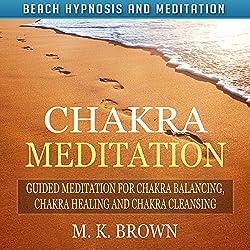 Chakra Meditation: Guided Meditation for Chakra Balancing, Chakra Healing and Chakra Cleansing via Beach Hypnosis and Meditation