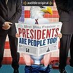 Presidents Are People Too! | Alexis Coe,Elliott Kalan