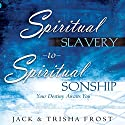Spiritual Slavery to Spiritual Sonship: Your Destiny Awaits You Audiobook by Jack Frost, Trisha Frost Narrated by William Crockett