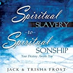 Spiritual Slavery to Spiritual Sonship: Your Destiny Awaits You | Trisha Frost,Jack Frost