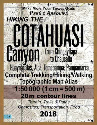 Hiking the Cotahuasi Canyon from Chincayllapa to Chaucalla Peru Arequipa Huaynacotas, Alca, Tomepampa, Pampamarca Complete Trekking/Hiking/Walking ... (Travel Guide Hiking Topographic Maps Peru)
