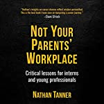 Not Your Parents' Workplace: Critical Lessons for Interns and Young Professionals | Nathan Tanner