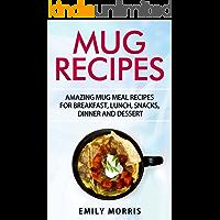 Mug Recipes: Amazing Mug Meal Recipes for Breakfast, Lunch, Snacks, Dinner and Dessert