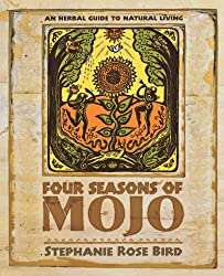 Four Seasons of Mojo: An Herbal Guide to Natural Living by Stephanie Rose Bird (2006-03-08)