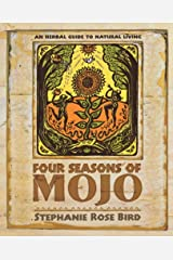Four Seasons of Mojo: An Herbal Guide to Natural Living Kindle Edition