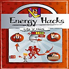 Energy Hacks: 15 Simple Practical Hacks to Fight Fatigue and Get More Energy All Day Audiobook by Life 'n' Hack Narrated by Life 'n' Hack