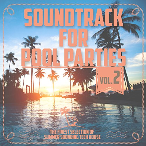 Soundtrack for Pool Parties, Vol. 2 - The Finest Selection of Summer Sounding Tech House (House Party 2 Soundtrack)