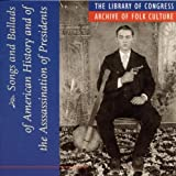 Songs and Ballads of American History and of the Assassination of Presidents