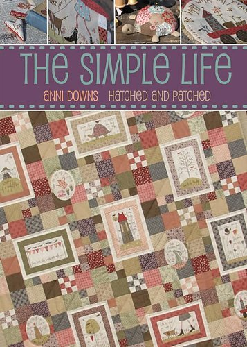 The Simple Life with Anni Downs of Hatched and Patched (Hatched And Patcheds Some Kind Of Wonderful)
