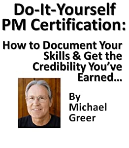 Do It Yourself PM Certification: How to Document Your Skills & Get the Credibility You've Earned without Jumping Through Someone Else's Hoops