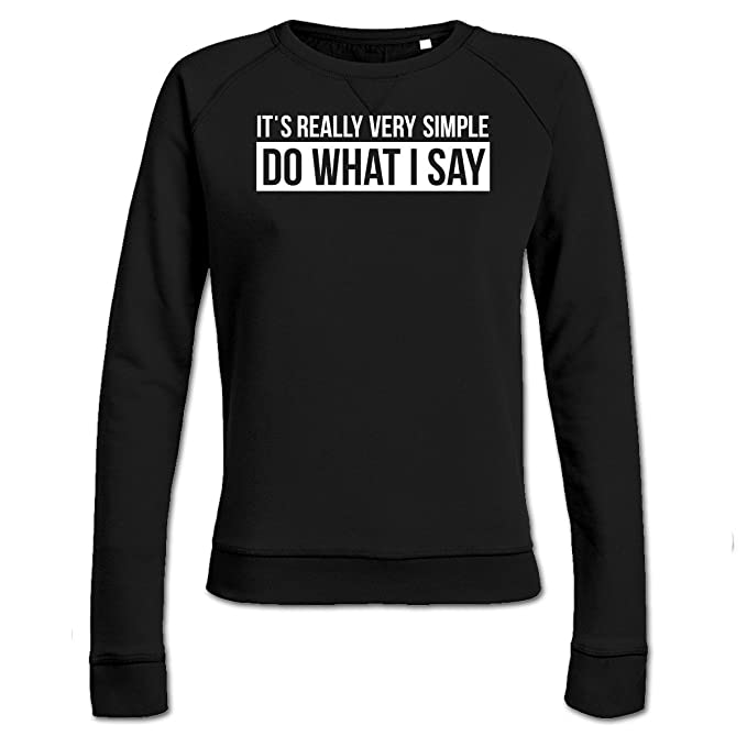 Shirtcity Sudadera de Mujer Very Simple Do What I Say by: Amazon.es: Ropa y accesorios