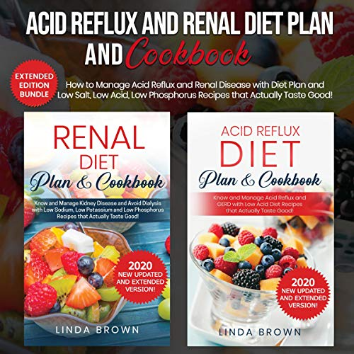 Acid Reflux and Renal Diet Plan and Cookbook: Extended Edition Bundle: How to Manage Acid Reflux and Renal Disease with Diet Plan and Low Salt, Low Acid, Low Phosphorus Recipes That Actually Taste Good