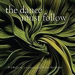 The Dance Must Follow: Sixteen Cantos and an Epilogue | Phil Holland