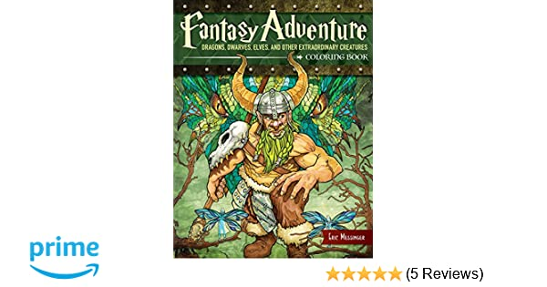 Fantasy Adventure Coloring Book Dragons Dwarves Elves And Other Extraordinary Creatures Eric Messinger 9781497202436 Amazon Books