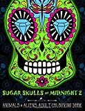 img - for Sugar Skulls At Midnight: An Adult Colouring Book: Volume 2 Animals & Aliens: A D a de Los Muertos & Day of the Dead Colouring Book for Adults & Teens book / textbook / text book