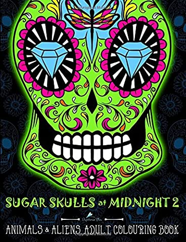 Sugar Skulls At Midnight: An Adult Colouring Book: Volume 2 Animals & Aliens: A Unique Midnight Edition Black Background Paper Adult Colouring Book ... Stress Relief & Art Colour Therapy)