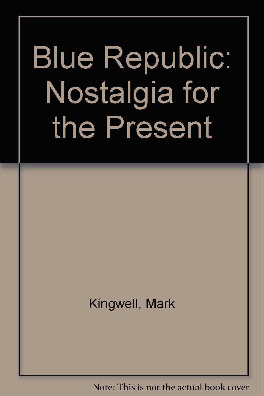 Read Online Blue Republic: Nostalgia for the Present pdf epub