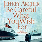 Be Careful What You Wish For: Clifton Chronicles, Book 4 | Jeffrey Archer
