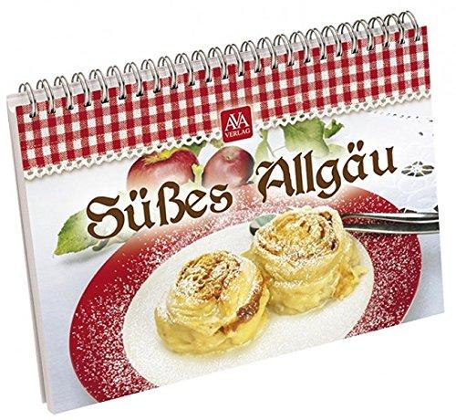 Süßes Allgäu: Süße Spezialitäten aus der Allgäuer Küche