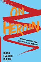 On Heroin: America, Capitalism, and The Search for Meaning Paperback