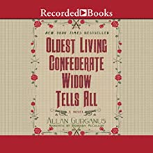 Oldest Living Confederate Widow Tells All Audiobook by Allan Gurganus Narrated by Barbara McCulloh