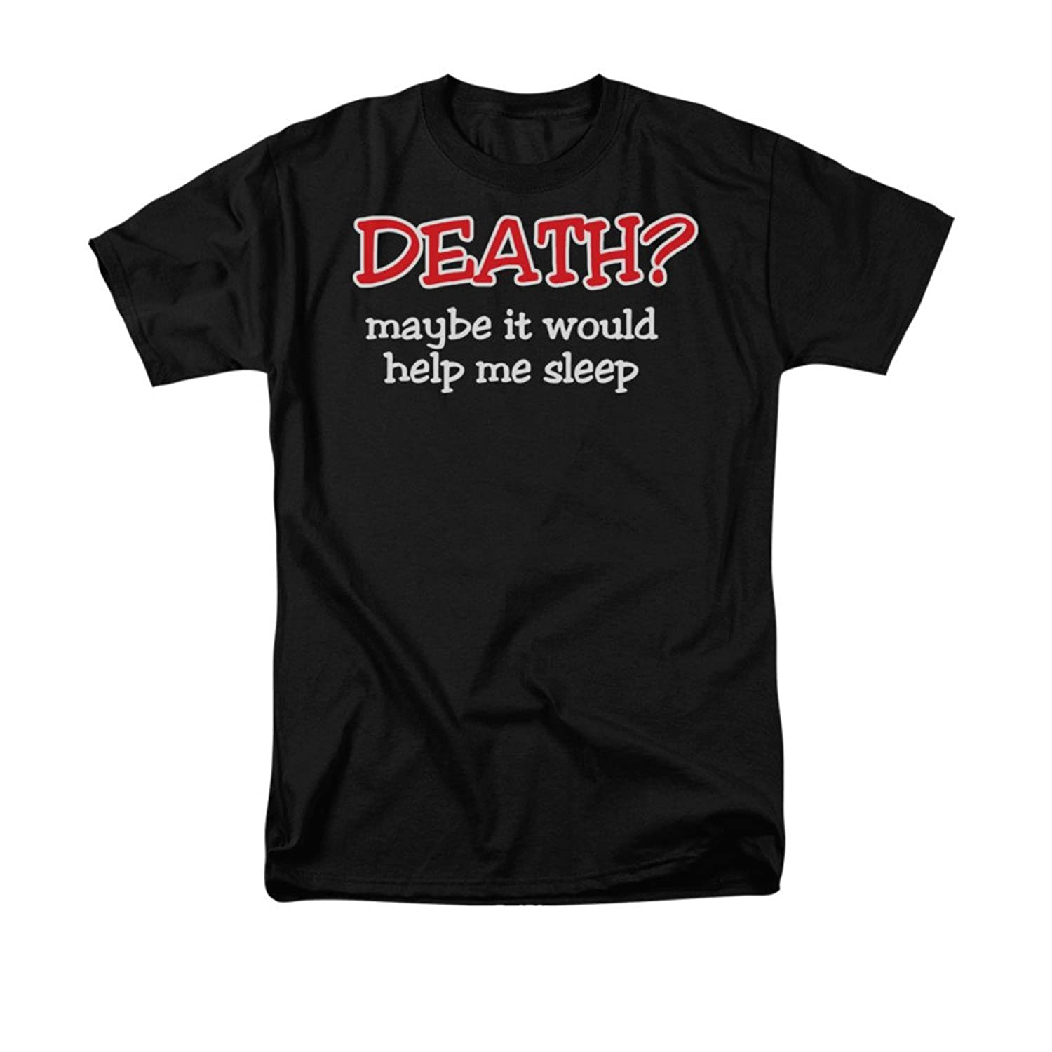 Death? Maybe It Would Help Me Sleep Humorous Funny Saying Adult T-Shirt
