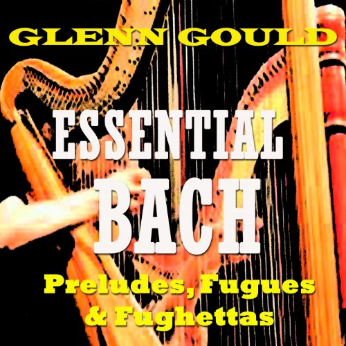 Essential Bach: Preludes, Fugu...