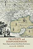 """Allan Greer, """"Property and Dispossession: Natives, Empires and Land in Early Modern North America"""" (Cambridge UP, 2018)"""