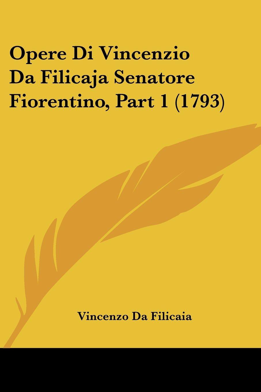 Opere Di Vincenzio Da Filicaja Senatore Fiorentino, Part 1 (1793) (Italian Edition) pdf epub