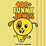 400+ Funny Jokes: Funny Jokes for Kids | Johnny B. Laughing