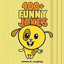 400+ Funny Jokes: Funny Jokes for Kids Audiobook by Johnny B. Laughing Narrated by Brian Robert
