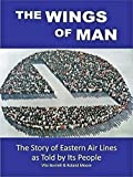 The Wings of Man - The Story of Eastern Air Lines as Told by Its People