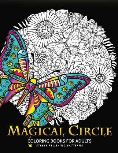 Magical Circle Coloring Books for Adults: Flower, Florals bouquet, Butterfly, Animals and Doodle Desing for GROWN-UPS