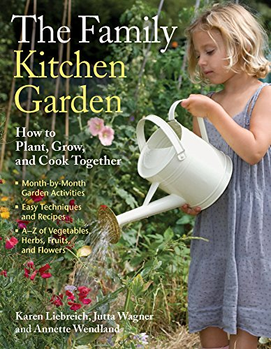 The Family Kitchen Garden: How to Plant, Grow, and Cook Together by Karen Liebreich, Jutta Wagner, Annette Wendland