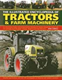 The Illustrated Encyclopedia of Tractors & Farm Machinery: An Informative History and Comprehensive Directory of Tractors Around the World with Full ... Great Marques, Designers and Manufacturers