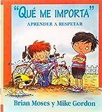 Que Me Importa: Aprender A Respetar = I Don't Care (Coleccion Valores) (Spanish Edition)