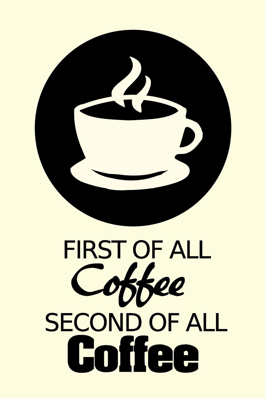 First Of All Coffee Second Of All Coffee Composition Notebook Journal With Funny Coffee Quotes Lined Paper For Coffee Lovers And Baristas 6 X 9 Blank Diary Notebook Press Coffee Sh
