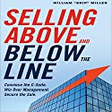 Selling Above and Below the Line: Convince the C-Suite. Win Over Management. Secure the Sale. Audiobook by William