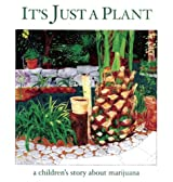 It's Just a Plant: A Children's Story about Marijuana