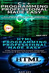 C++ Programming Professional Made Easy: Expert C++ Programming Language Success in a Day for Any Computer User! & HTML Professional Programming Made Easy: Expert HTML Programming Language Success in a Day for any Computer Users!   ...