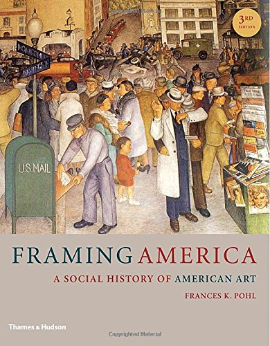 Framing America: A Social History of American Art (Third Edition) by Thames & Hudson