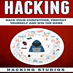 Hacking: Hack Your Competitor, Protect Yourself and Win The Game | Hacking Studios