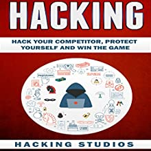 Hacking: Hack Your Competitor, Protect Yourself and Win The Game Audiobook by Hacking Studios Narrated by Bill Conway