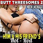 Him & His Friend's Hot Rod: Butt Threesomes 2   Nicki Menage