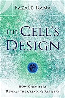 The Cell's Design (Reasons to Believe): How Chemistry Reveals the Creator's Artistry by [Rana, Fazale]