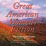 Great American Women's Fiction: Ten Unabridged Classics | Willa Cather,Kate Chopin,Charlotte Perkins Gilman,Edith Wharton