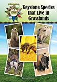 img - for Keystone Species that Live in Grasslands (Kid's Guide to Keystone Species in Nature) book / textbook / text book