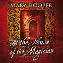 At the House of the Magician Audiobook by Mary Hooper Narrated by Ruth Sillers