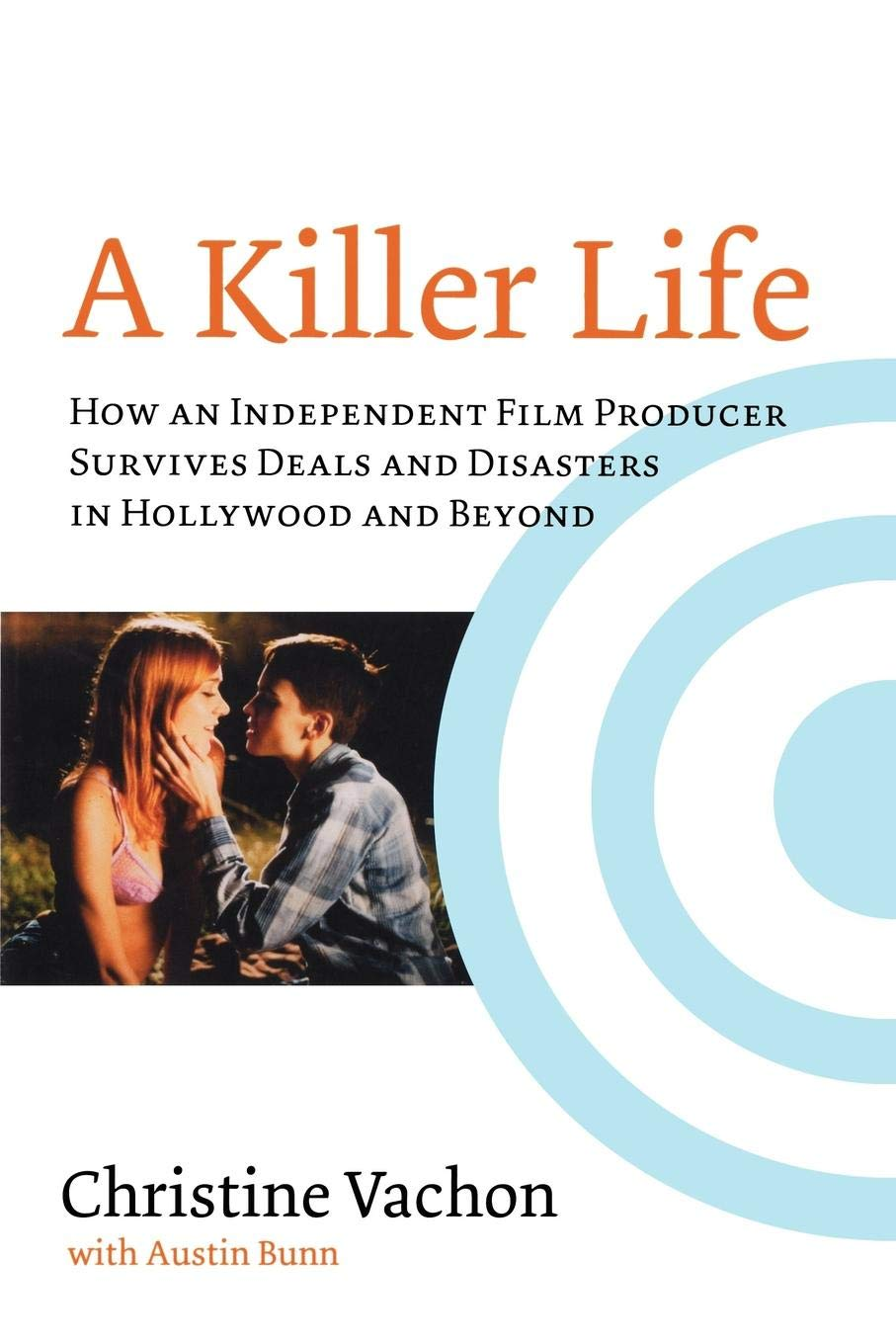Read Online A Killer Life: How an Independent Film Producer Survives Deals and Disasters in Hollywood and Beyond pdf