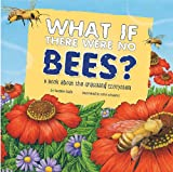 What If There Were No Bees?: A Book About the Grassland Ecosystem (Food Chain Reactions)